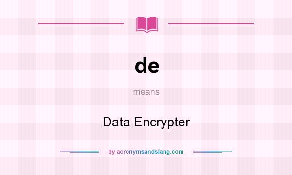 What does de mean? It stands for Data Encrypter