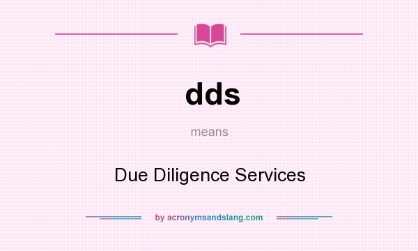 What does dds mean? It stands for Due Diligence Services