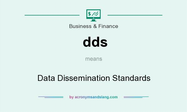 What does dds mean? It stands for Data Dissemination Standards