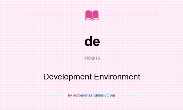 What does de mean? It stands for Development Environment