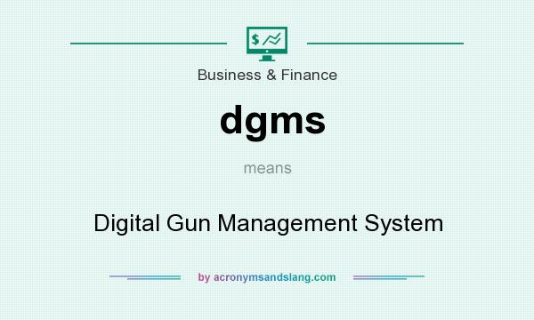 What does dgms mean? It stands for Digital Gun Management System