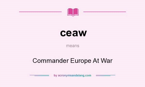 What does ceaw mean? It stands for Commander Europe At War