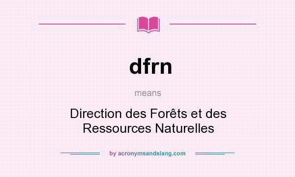 What does dfrn mean? It stands for Direction des Forêts et des Ressources Naturelles