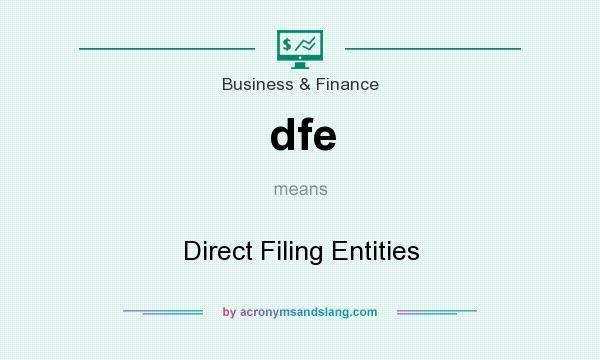 What does dfe mean? It stands for Direct Filing Entities