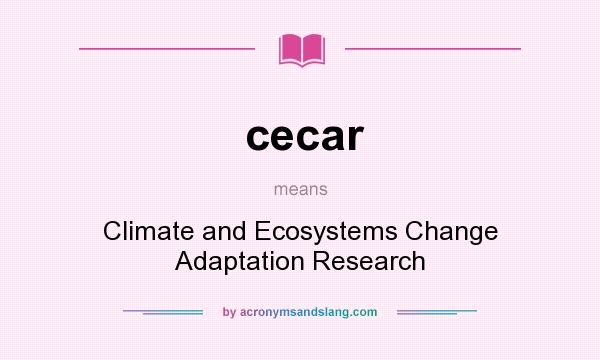 What does cecar mean? It stands for Climate and Ecosystems Change Adaptation Research