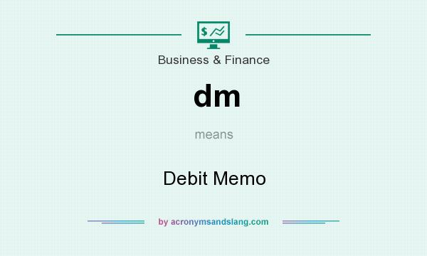 What does dm mean? It stands for Debit Memo
