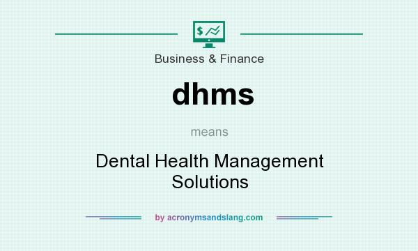 What does dhms mean? It stands for Dental Health Management Solutions