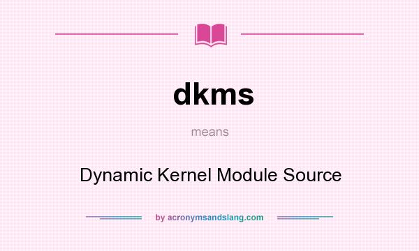 What does dkms mean? It stands for Dynamic Kernel Module Source