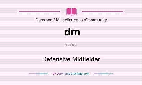 What does dm mean? It stands for Defensive Midfielder