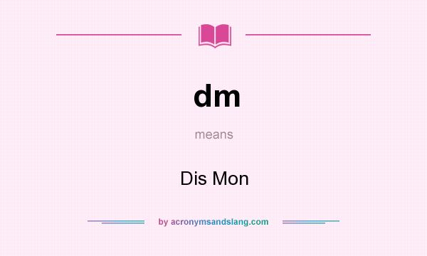 What does dm mean? It stands for Dis Mon