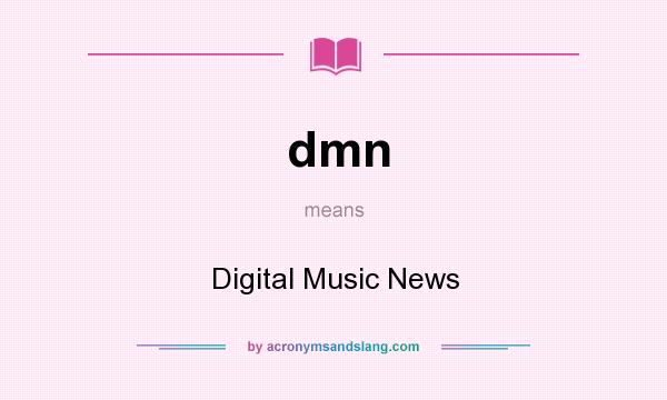 What does dmn mean? It stands for Digital Music News