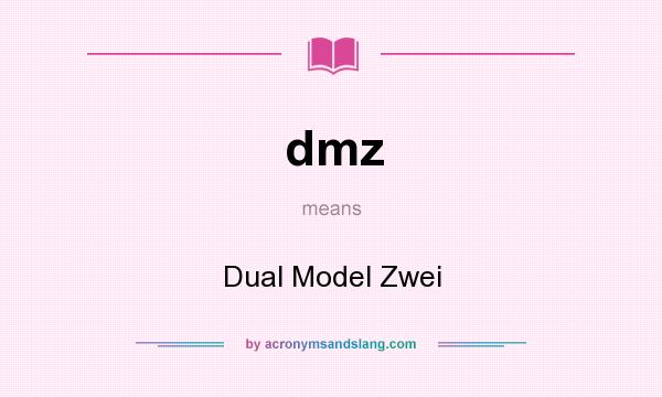 What does dmz mean? It stands for Dual Model Zwei