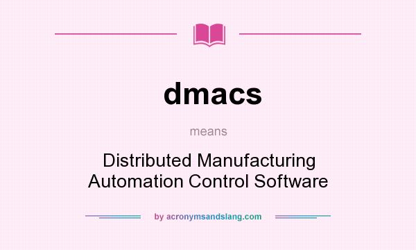 What does dmacs mean? It stands for Distributed Manufacturing Automation Control Software