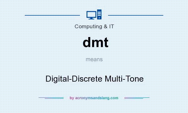 What does dmt mean? It stands for Digital-Discrete Multi-Tone