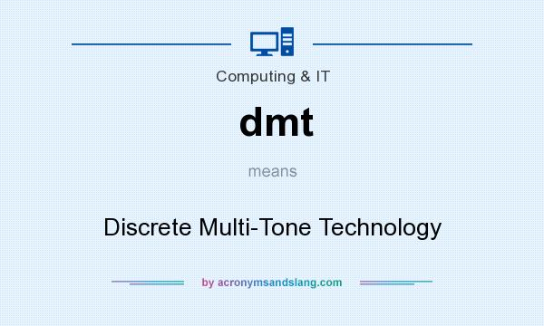 What does dmt mean? It stands for Discrete Multi-Tone Technology