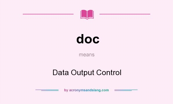 What does doc mean? It stands for Data Output Control