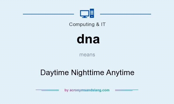What does dna mean? It stands for Daytime Nighttime Anytime