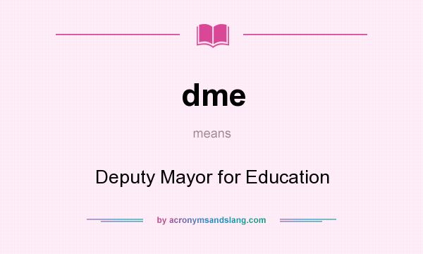 What does dme mean? It stands for Deputy Mayor for Education