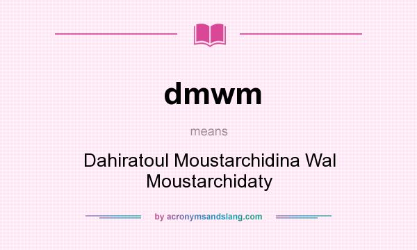 What does dmwm mean? It stands for Dahiratoul Moustarchidina Wal Moustarchidaty