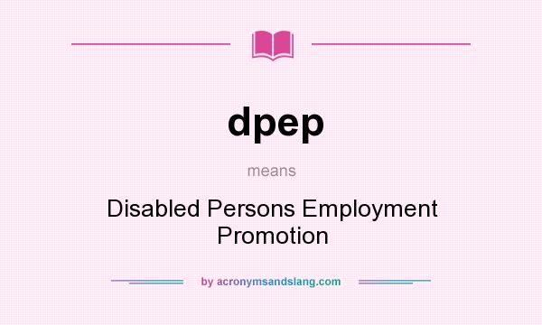 What does dpep mean? It stands for Disabled Persons Employment Promotion