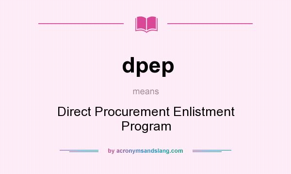 What does dpep mean? It stands for Direct Procurement Enlistment Program