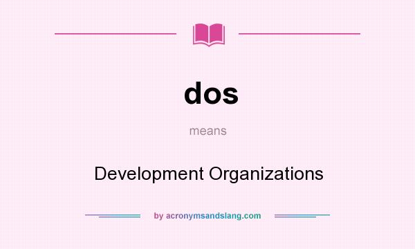 What does dos mean? It stands for Development Organizations