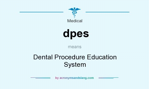 What does dpes mean? It stands for Dental Procedure Education System