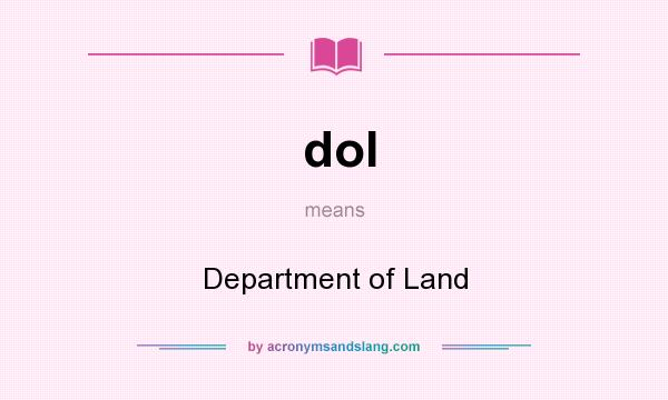 What does dol mean? It stands for Department of Land