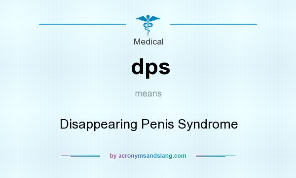 What does dps mean? It stands for Disappearing Penis Syndrome