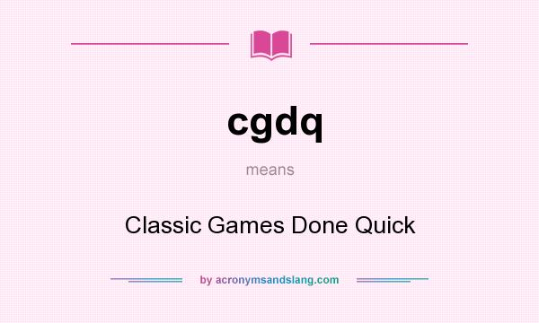 What does cgdq mean? It stands for Classic Games Done Quick