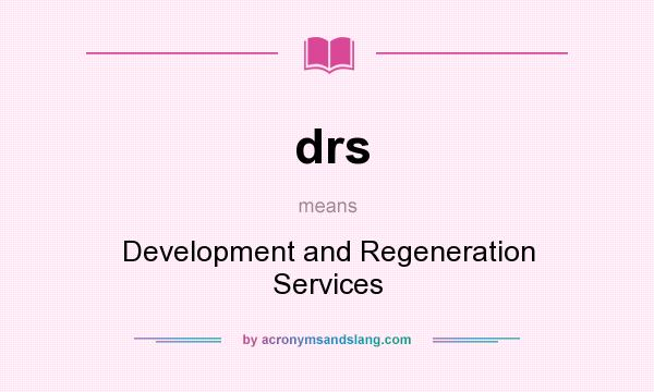 What does drs mean? It stands for Development and Regeneration Services