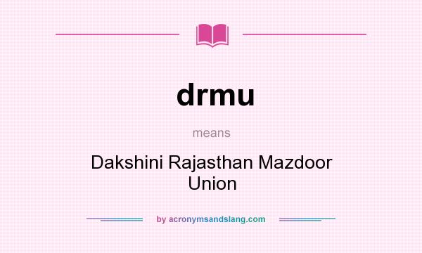 What does drmu mean? It stands for Dakshini Rajasthan Mazdoor Union