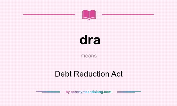 What does dra mean? It stands for Debt Reduction Act