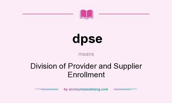 What does dpse mean? It stands for Division of Provider and Supplier Enrollment