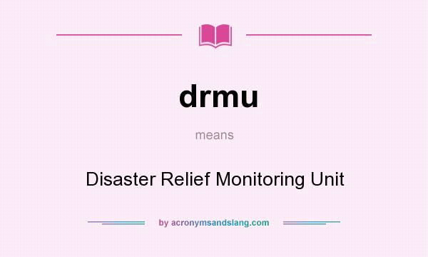 What does drmu mean? It stands for Disaster Relief Monitoring Unit
