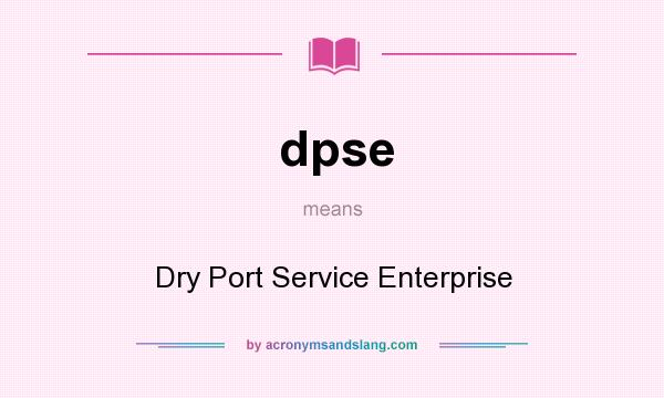 What does dpse mean? It stands for Dry Port Service Enterprise