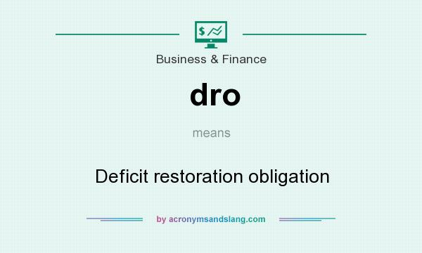 What does dro mean? It stands for Deficit restoration obligation