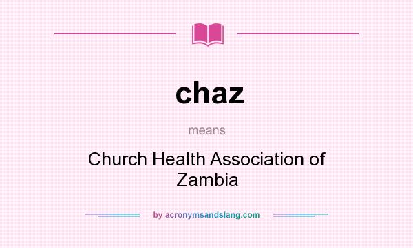 What does chaz mean? It stands for Church Health Association of Zambia