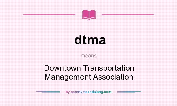 What does dtma mean? It stands for Downtown Transportation Management Association