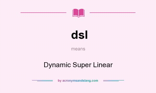 What does dsl mean? It stands for Dynamic Super Linear