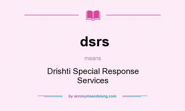 What does dsrs mean? It stands for Drishti Special Response Services