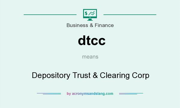 What does dtcc mean? It stands for Depository Trust & Clearing Corp
