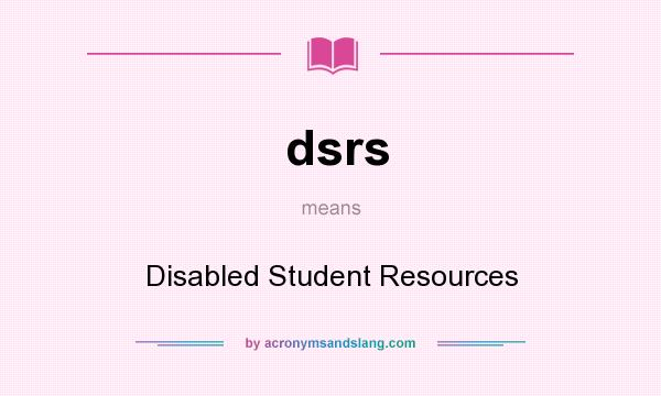 What does dsrs mean? It stands for Disabled Student Resources