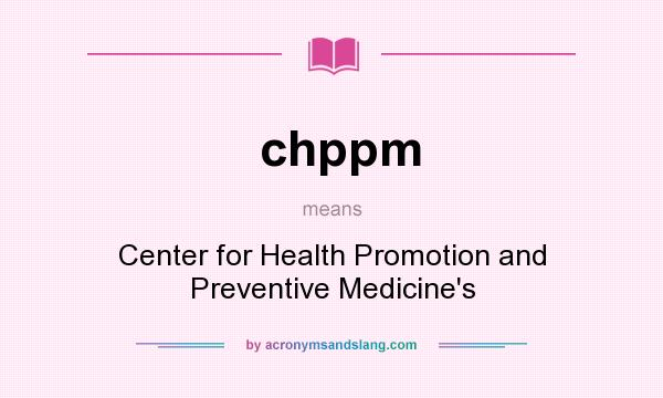 What does chppm mean? It stands for Center for Health Promotion and Preventive Medicine`s