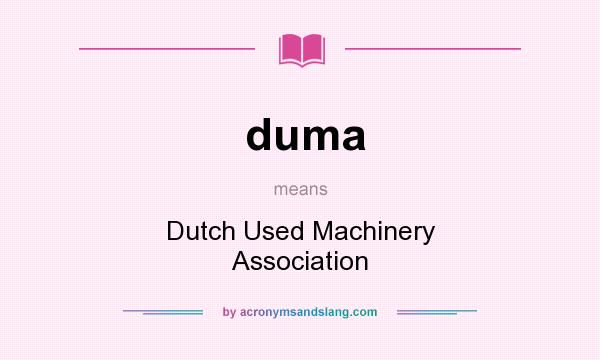 What does duma mean? It stands for Dutch Used Machinery Association