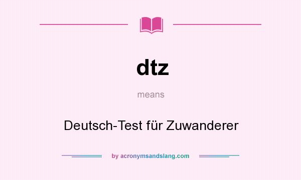 What does dtz mean? It stands for Deutsch-Test für Zuwanderer