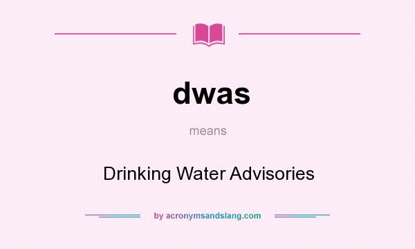 What does dwas mean? It stands for Drinking Water Advisories