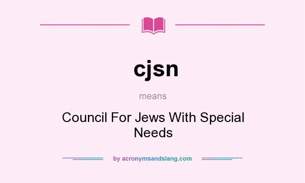 What does cjsn mean? It stands for Council For Jews With Special Needs