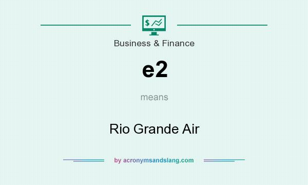 What does e2 mean? It stands for Rio Grande Air