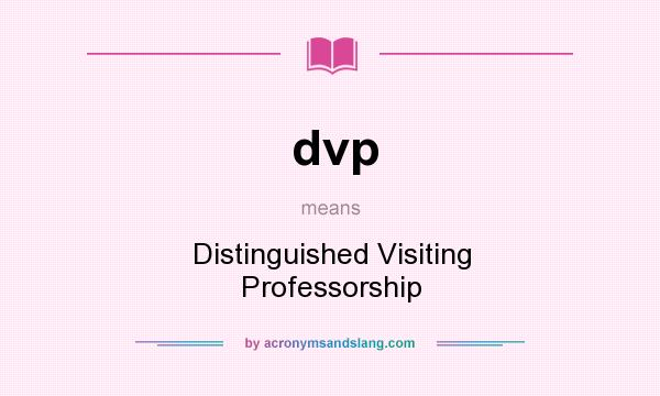 What does dvp mean? It stands for Distinguished Visiting Professorship